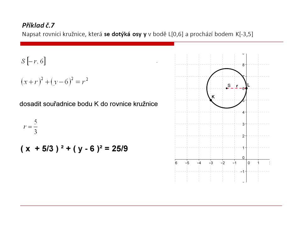 Příklad č.7 Napsat rovnici kružnice, která se dotýká osy y v bodě L[0,6] a prochází bodem K[-3,5]